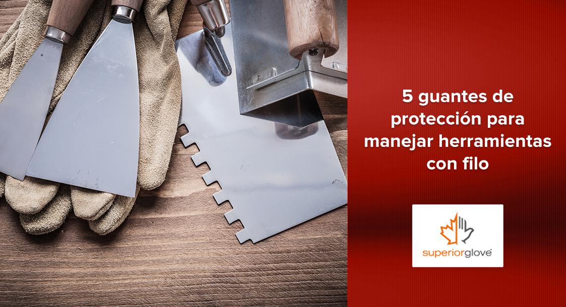 5 guantes de protección para manejar herramientas con filo