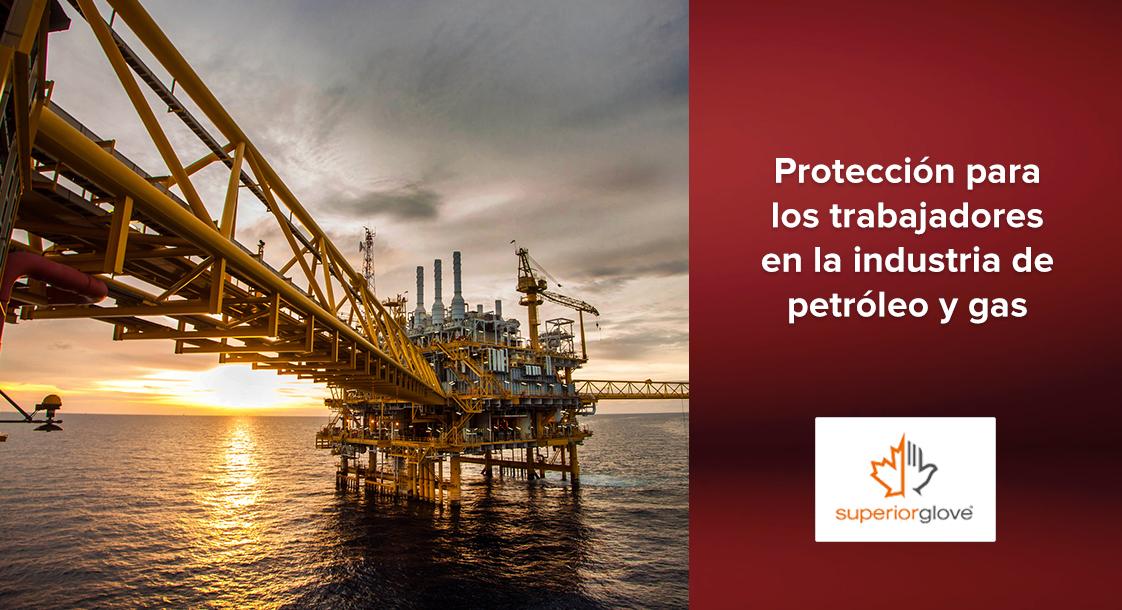 Protección para los trabajadores en la industria de petróleo y gas