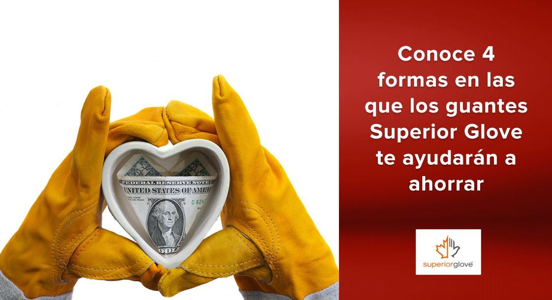 Conoce 4 formas en las que los guantes Superior Glove te ayudarán a ahorrar