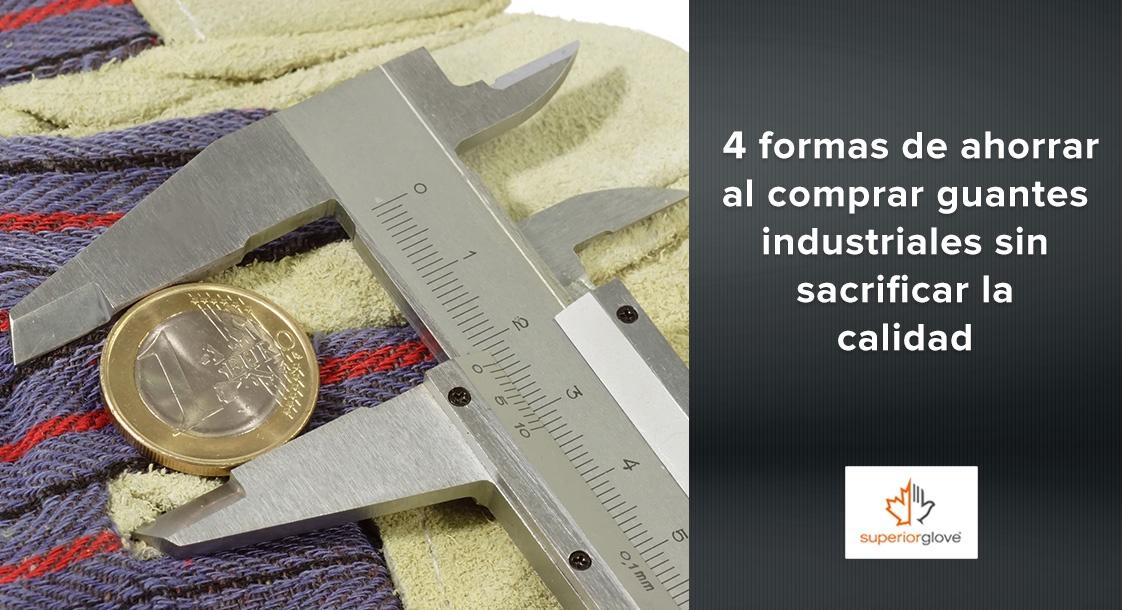 4 formas de ahorrar al comprar guantes industriales sin sacrificar la calidad
