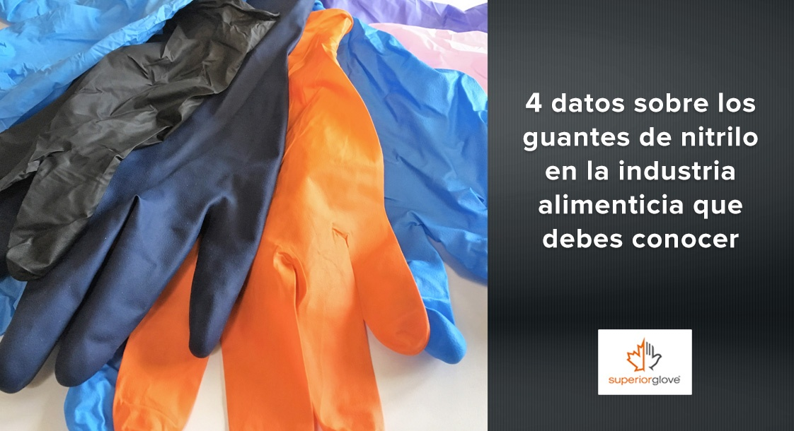 4 datos sobre los guantes de nitrilo Superior Glove en la industria alimenticia que debes conocer