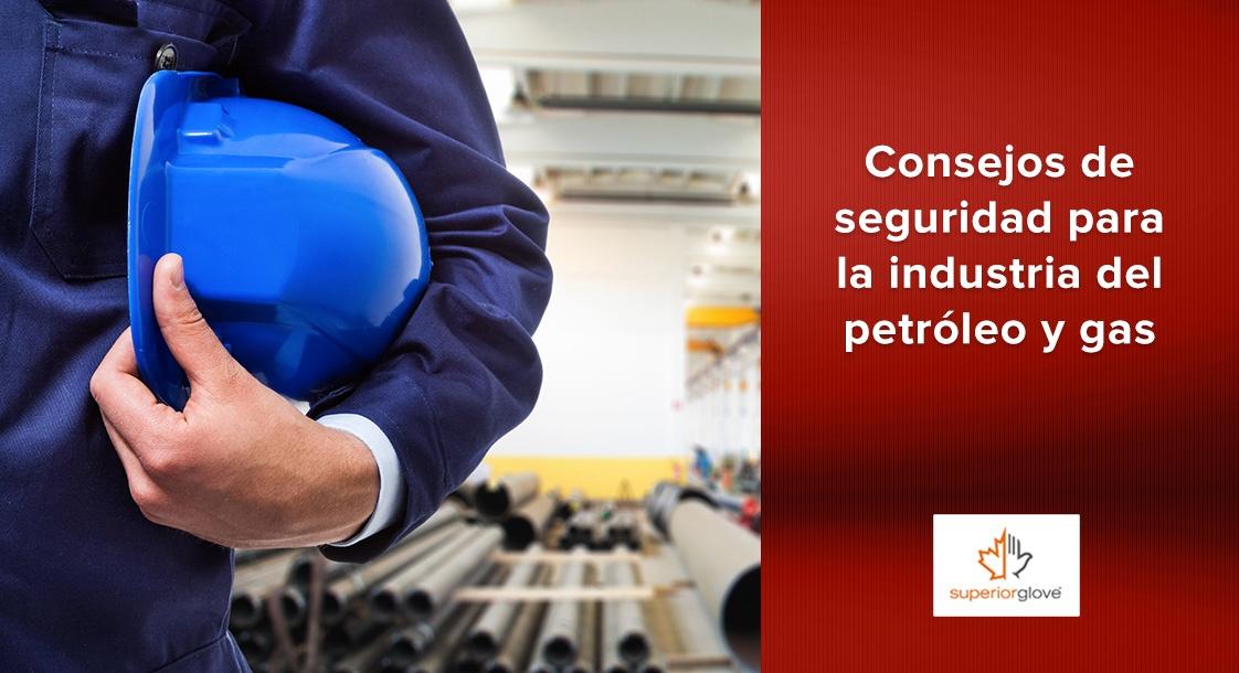 Consejos de seguridad para la industria del petróleo y gas