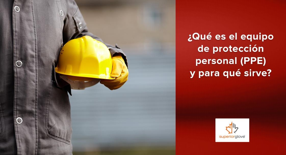 ¿Qué es el equipo de protección personal (PPE) y para qué sirve?