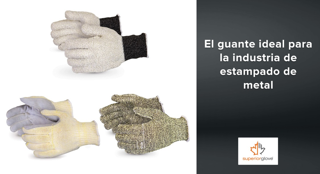 El guante Superior Glove ideal para la industria de estampado de metal