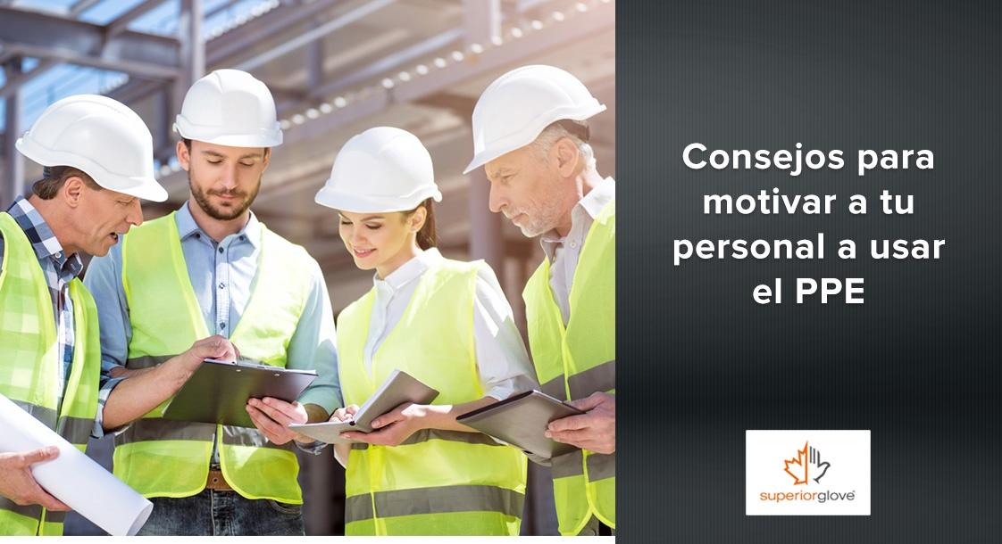 Consejos para motivar a tu personal a usar el PPE
