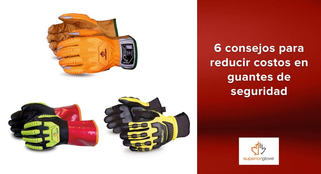 6 consejos para reducir tus costos en guantes de seguridad