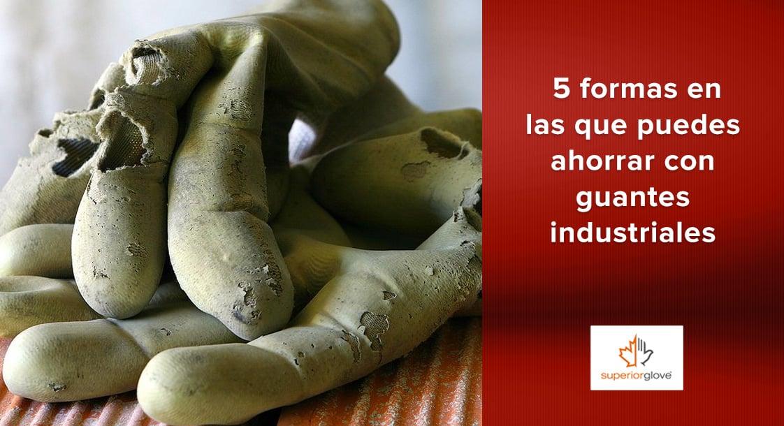 5 formas en las que puedes ahorrar con ayuda de guantes industriales