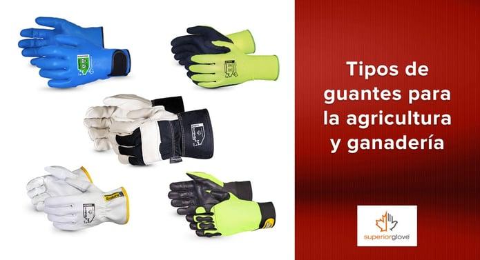 Tipos de guantes para la agricultura y ganadería de Superior Glove