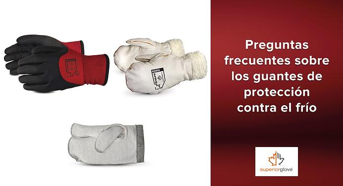 Preguntas frecuentes sobre los guantes de protección contra el frío Superior Glove