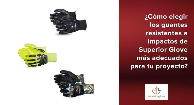 los guantes resistentes a impactos de Superior Glove más adecuados para tu proyecto