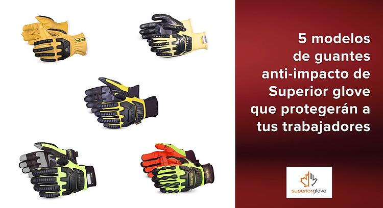 guantes anti-impacto de Superior glove que protegerán a tus trabajadores