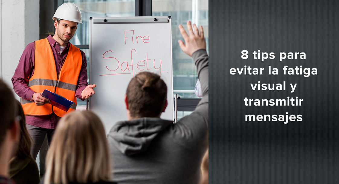 8 tips para evitar la fatiga visual y transmitir mensajes de seguridad