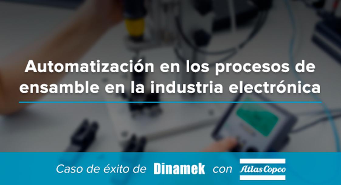 Caso de éxito: Automatización en los procesos de ensamble con Atlas Copco
