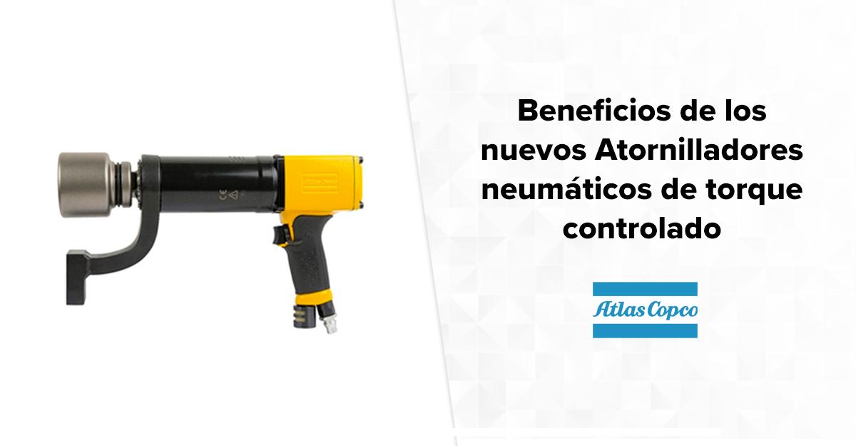 Beneficios de los nuevos Atornilladores neumáticos de alto torque Atlas Copco