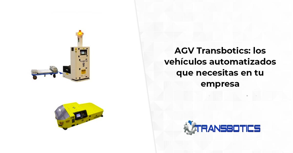 AGV Transbotics: los vehículos automatizados que necesitas en tu empresa