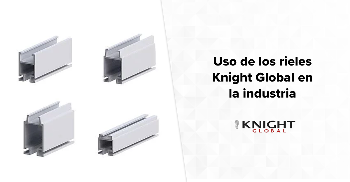 Usos de los rieles Knight Global en la industria